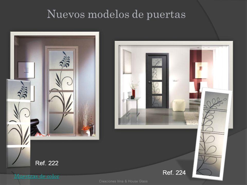 Nuevos modelos de puertas Creaciones Irina & House Glass Muestras de color Muestras de color Ref. 224 Ref. 222