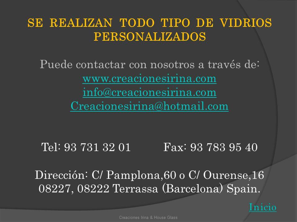 Creaciones Irina & House Glass SE REALIZAN TODO TIPO DE VIDRIOS PERSONALIZADOS Puede contactar con nosotros a través de: www.creacionesirina.com info@