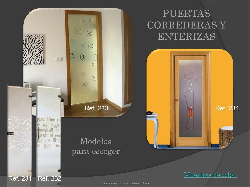 Modelos para escoger PUERTAS CORREDERAS Y ENTERIZAS Creaciones Irina & House Glass Muestras de color Muestras de color Ref. 231Ref. 232 Ref. 233Ref. 2