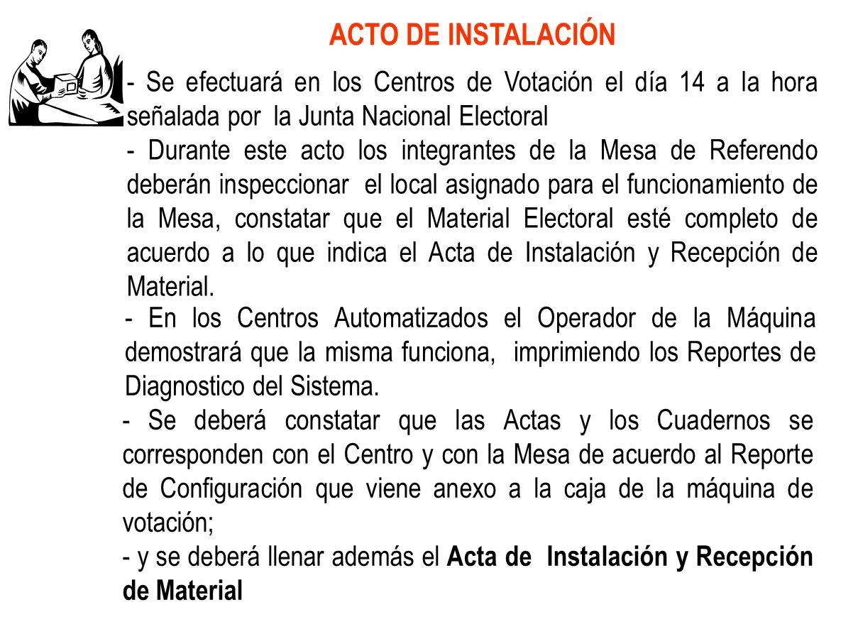 - Se efectuará en los Centros de Votación el día 14 a la hora señalada por la Junta Nacional Electoral - Durante este acto los integrantes de la Mesa