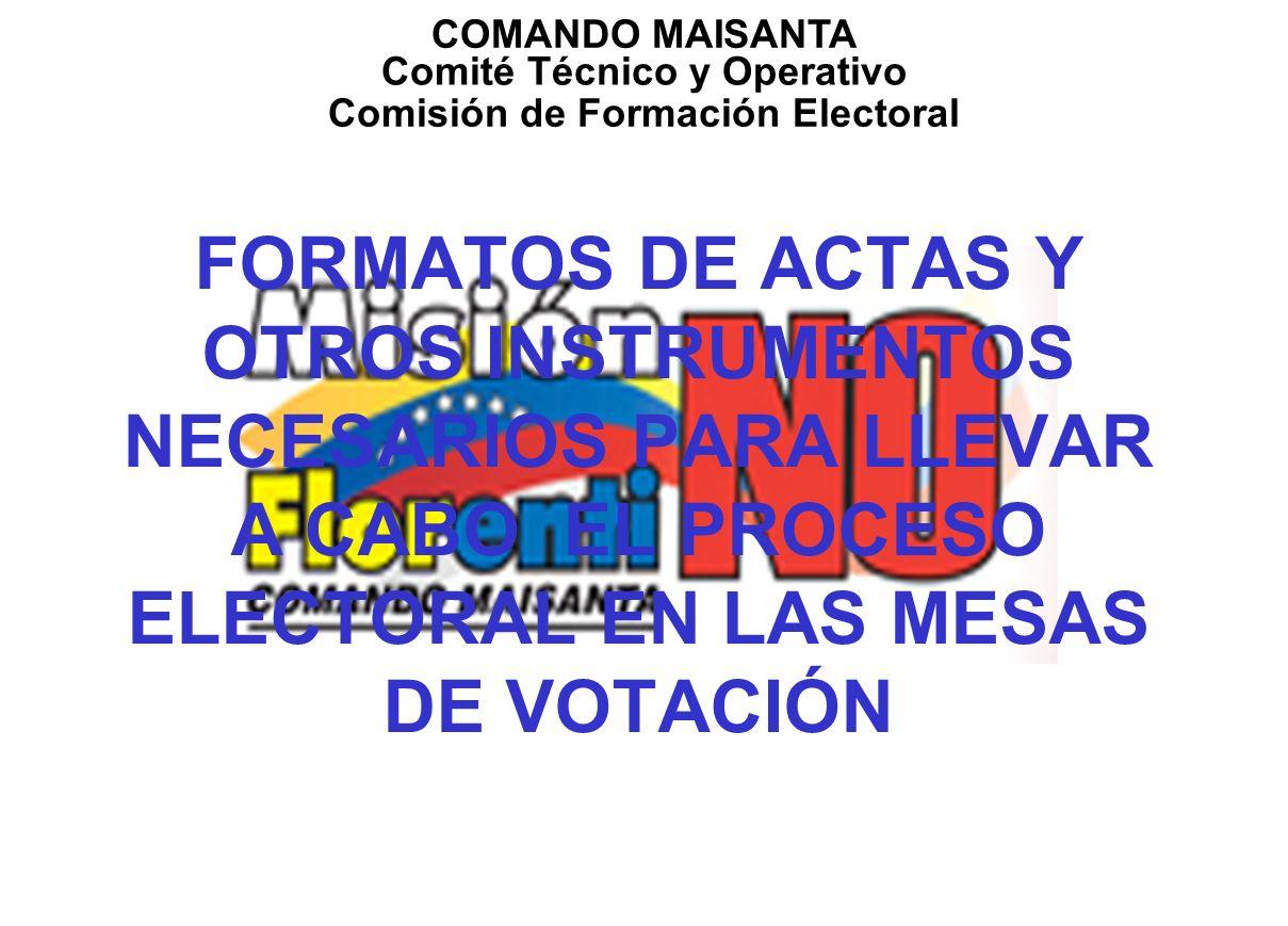 FORMATOS DE ACTAS Y OTROS INSTRUMENTOS NECESARIOS PARA LLEVAR A CABO EL PROCESO ELECTORAL EN LAS MESAS DE VOTACIÓN COMANDO MAISANTA Comité Técnico y Operativo Comisión de Formación Electoral