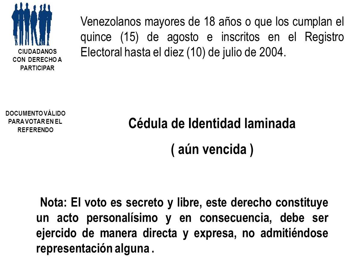 Venezolanos mayores de 18 años o que los cumplan el quince (15) de agosto e inscritos en el Registro Electoral hasta el diez (10) de julio de 2004. CI