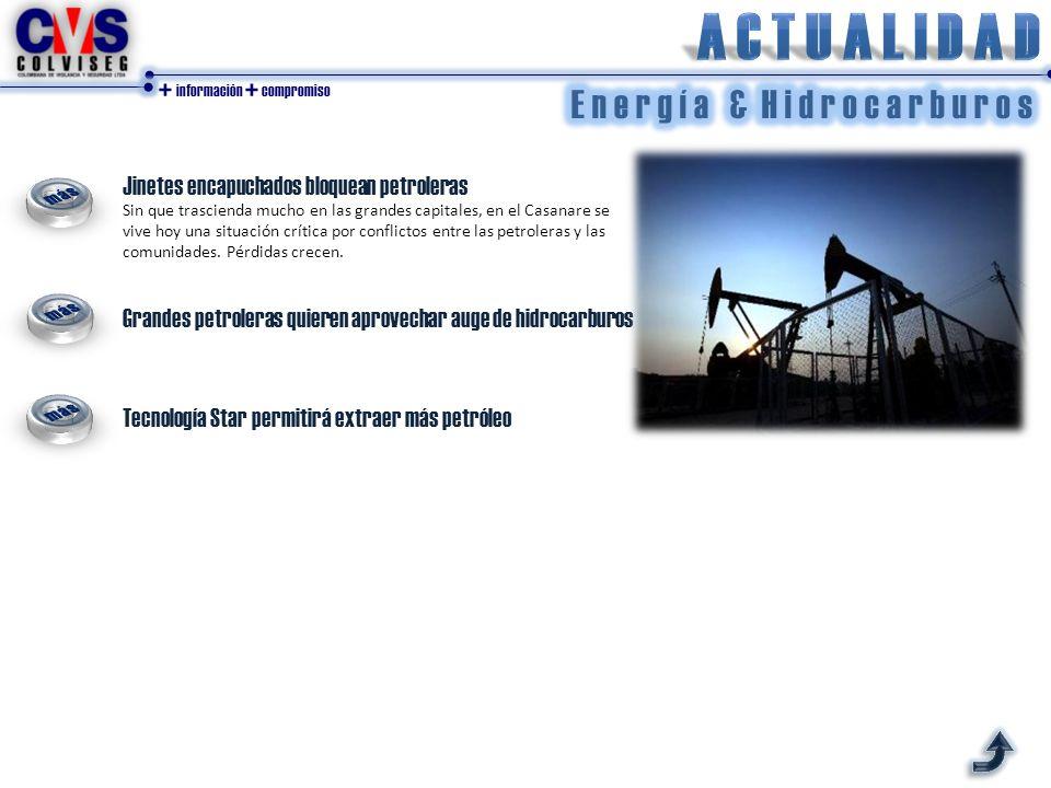 + información + compromiso Jinetes encapuchados bloquean petroleras Sin que trascienda mucho en las grandes capitales, en el Casanare se vive hoy una situación crítica por conflictos entre las petroleras y las comunidades.