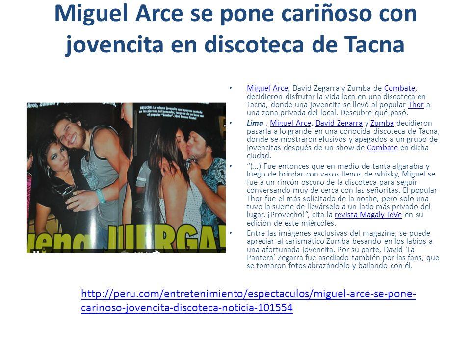 Miguel Arce se pone cariñoso con jovencita en discoteca de Tacna Miguel Arce, David Zegarra y Zumba de Combate, decidieron disfrutar la vida loca en u