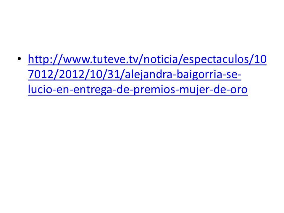 http://www.tuteve.tv/noticia/espectaculos/10 7012/2012/10/31/alejandra-baigorria-se- lucio-en-entrega-de-premios-mujer-de-oro http://www.tuteve.tv/not