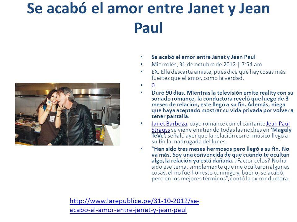 Se acabó el amor entre Janet y Jean Paul Miercoles, 31 de octubre de 2012 | 7:54 am EX. Ella descarta amiste, pues dice que hay cosas más fuertes que