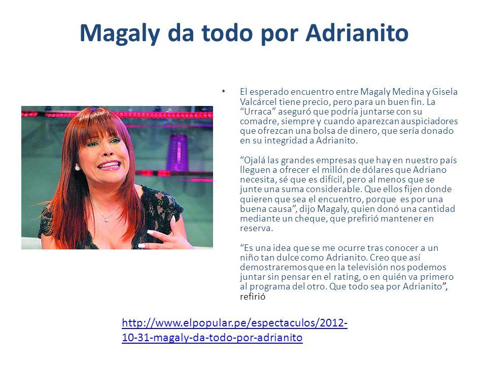 Magaly da todo por Adrianito El esperado encuentro entre Magaly Medina y Gisela Valcárcel tiene precio, pero para un buen fin. La Urraca aseguró que p