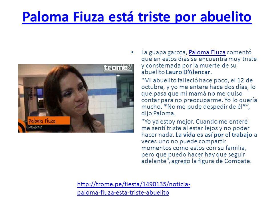 Paloma Fiuza está triste por abuelito La guapa garota, Paloma Fiuza comentó que en estos días se encuentra muy triste y consternada por la muerte de s