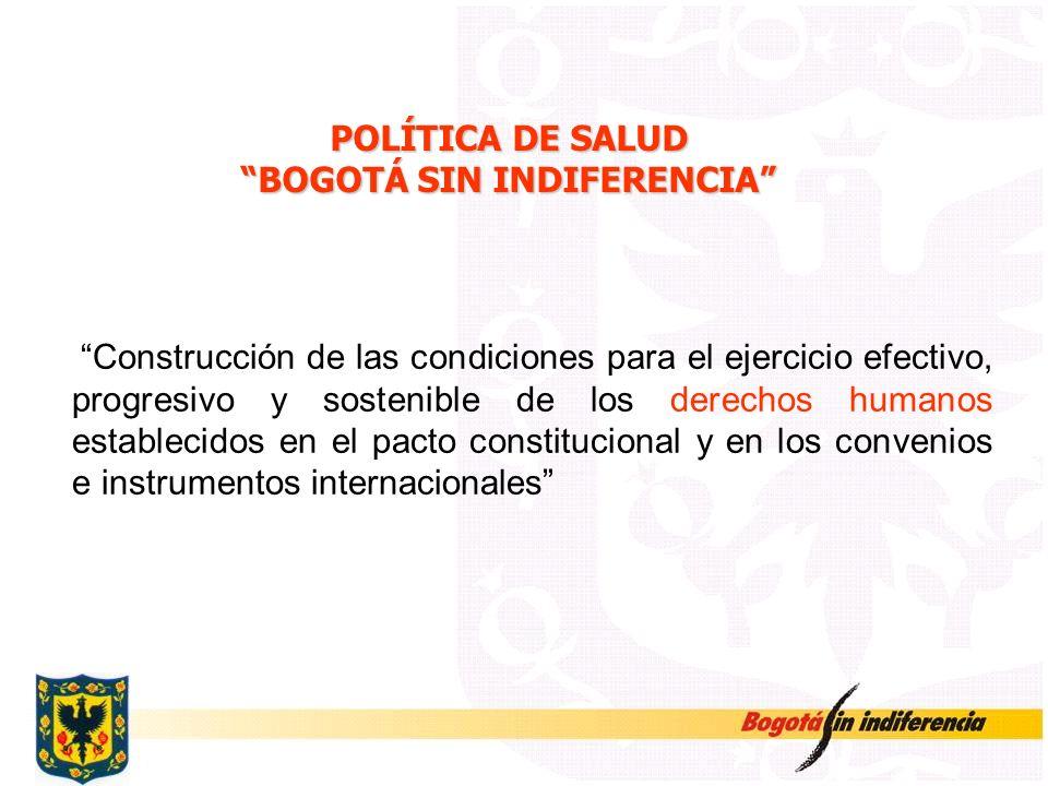 POLÍTICA DE SALUD BOGOTÁ SIN INDIFERENCIA Construcción de las condiciones para el ejercicio efectivo, progresivo y sostenible de los derechos humanos