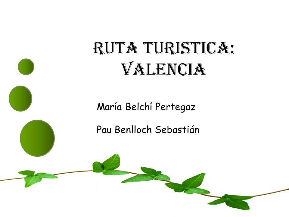 RUTA TURISTICA: VALENCIA María Belchí Pertegaz Pau Benlloch Sebastián