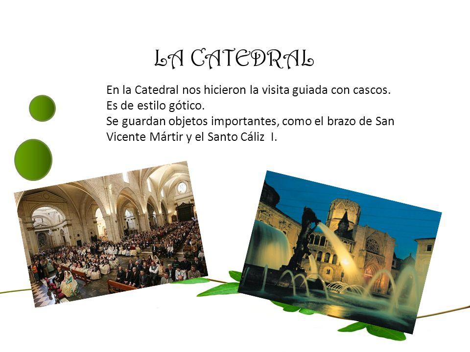 LA CATEDRAL En la Catedral nos hicieron la visita guiada con cascos. Es de estilo gótico. Se guardan objetos importantes, como el brazo de San Vicente