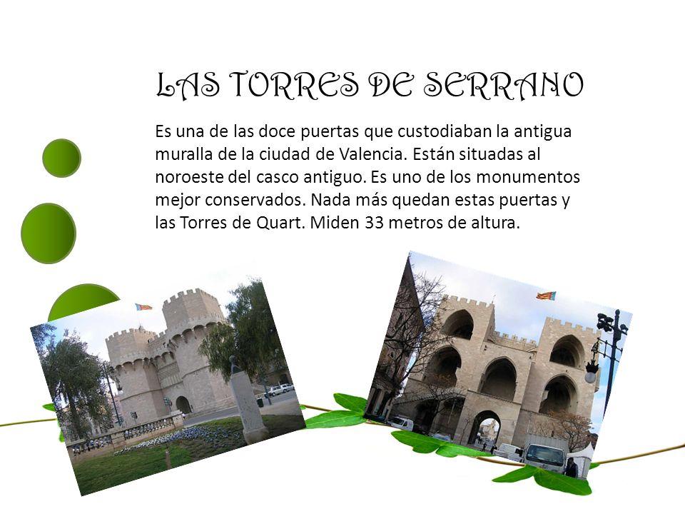 LAS TORRES DE SERRANO Es una de las doce puertas que custodiaban la antigua muralla de la ciudad de Valencia. Están situadas al noroeste del casco ant