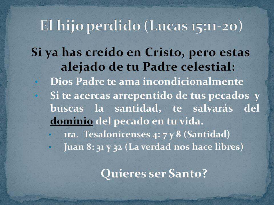 Si ya has creído en Cristo, pero estas alejado de tu Padre celestial: Dios Padre te ama incondicionalmente Si te acercas arrepentido de tus pecados y