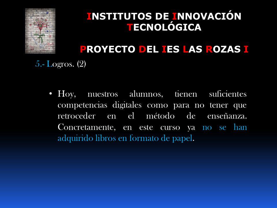 INSTITUTOS DE INNOVACIÓN TECNOLÓGICA PROYECTO DEL IES LAS ROZAS I 5.- Logros. (1) Se imparte en nuestro centro el «Curso de Formación Integral para II