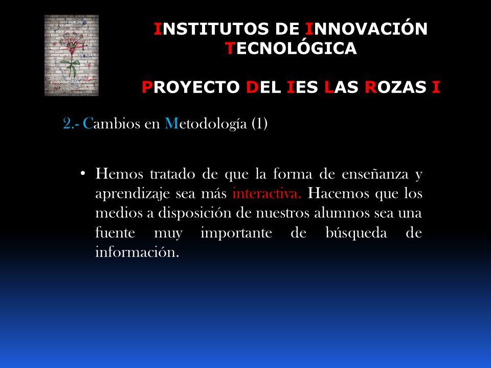 INSTITUTOS DE INNOVACIÓN TECNOLÓGICA PROYECTO DEL IES LAS ROZAS I 1.- Adecuación y formación del profesorado (2) Consolidación de los conocimientos, a