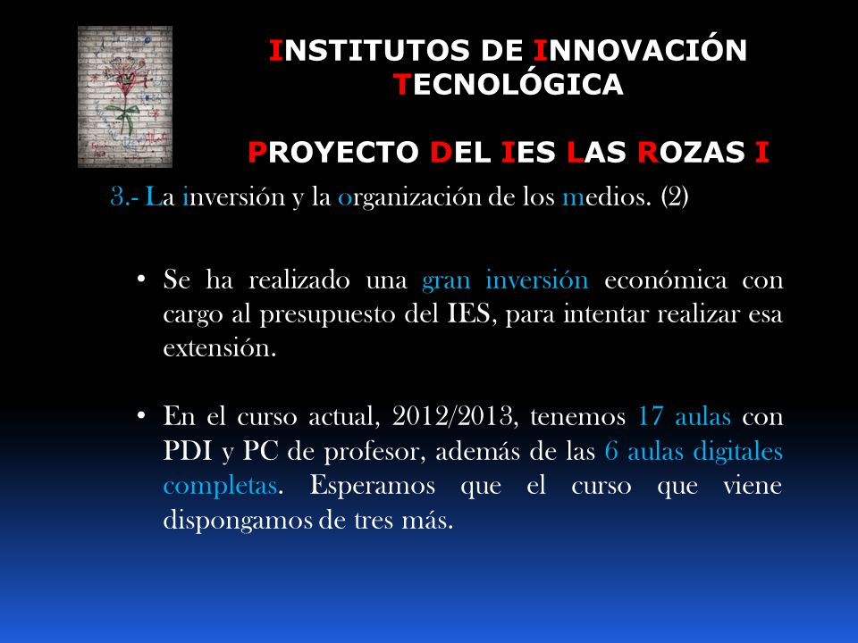 INSTITUTOS DE INNOVACIÓN TECNOLÓGICA PROYECTO DEL IES LAS ROZAS I 3.- La inversión y la organización de los medios. (1) Se ha tratado de maximizar el