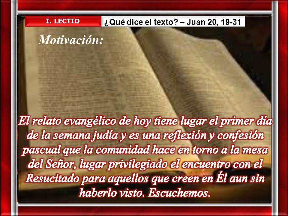 I. LECTIO ¿Qué dice el texto? – Juan 20, 19-31 Motivación: