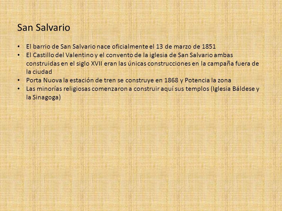 San Salvario El barrio de San Salvario nace oficialmente el 13 de marzo de 1851 El Castillo del Valentino y el convento de la iglesia de San Salvario