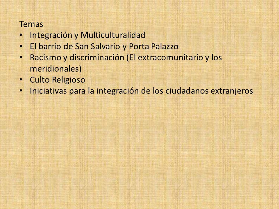Temas Integración y Multiculturalidad El barrio de San Salvario y Porta Palazzo Racismo y discriminación (El extracomunitario y los meridionales) Cult