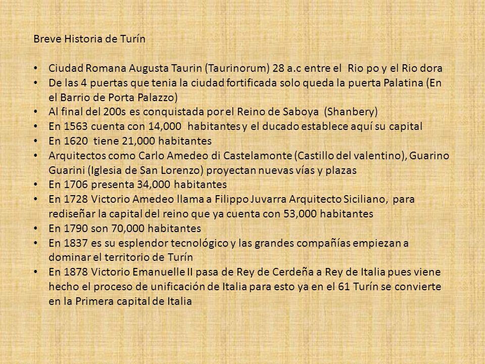 Breve Historia de Turín Ciudad Romana Augusta Taurin (Taurinorum) 28 a.c entre el Rio po y el Rio dora De las 4 puertas que tenia la ciudad fortificad