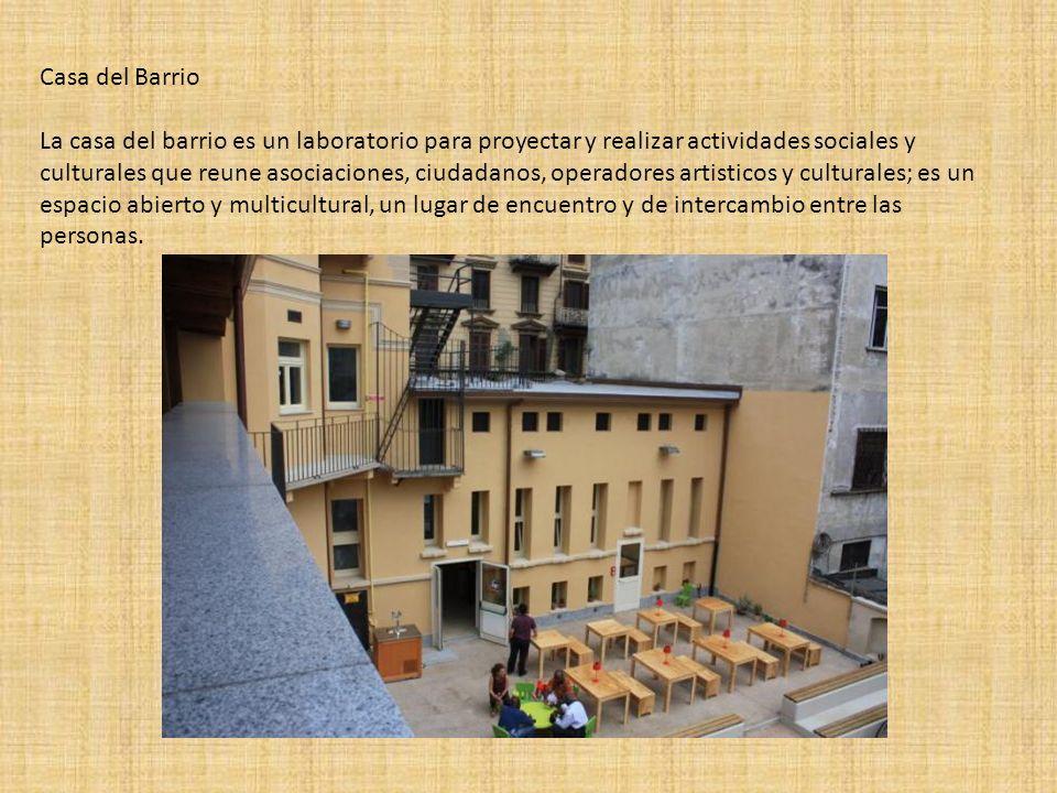 Casa del Barrio La casa del barrio es un laboratorio para proyectar y realizar actividades sociales y culturales que reune asociaciones, ciudadanos, o