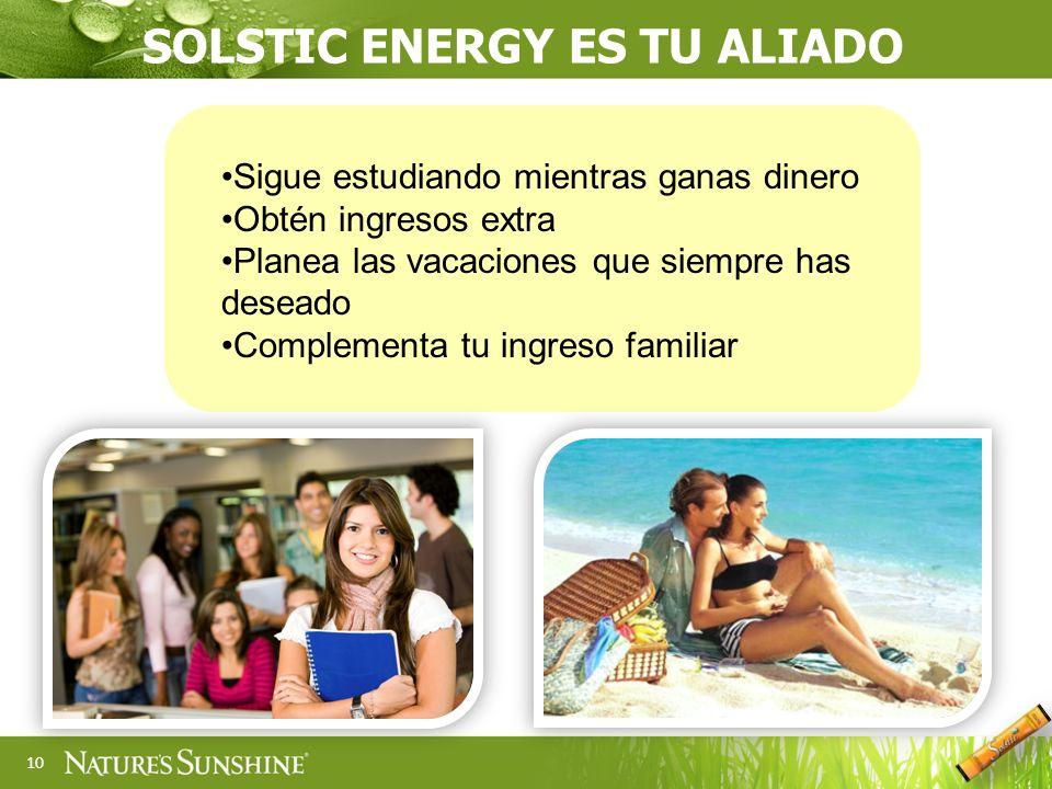 10 Sigue estudiando mientras ganas dinero Obtén ingresos extra Planea las vacaciones que siempre has deseado Complementa tu ingreso familiar SOLSTIC E