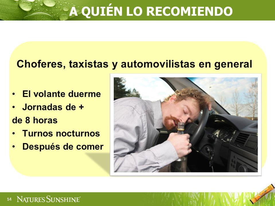 14 A QUIÉN LO RECOMIENDO Choferes, taxistas y automovilistas en general El volante duerme Jornadas de + de 8 horas Turnos nocturnos Después de comer