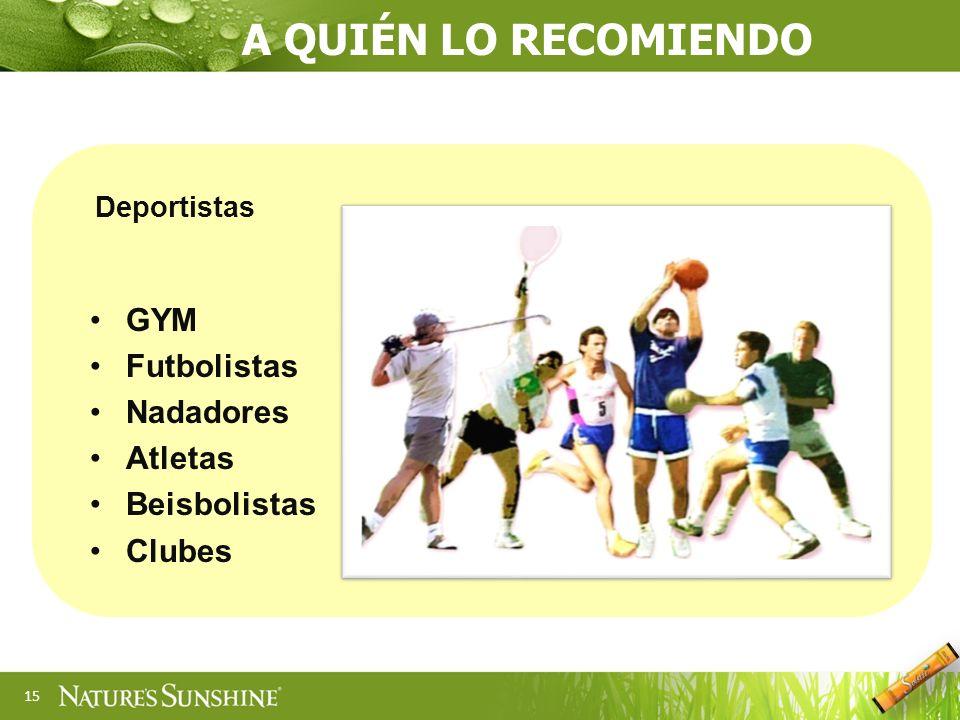 15 A QUIÉN LO RECOMIENDO Deportistas GYM Futbolistas Nadadores Atletas Beisbolistas Clubes