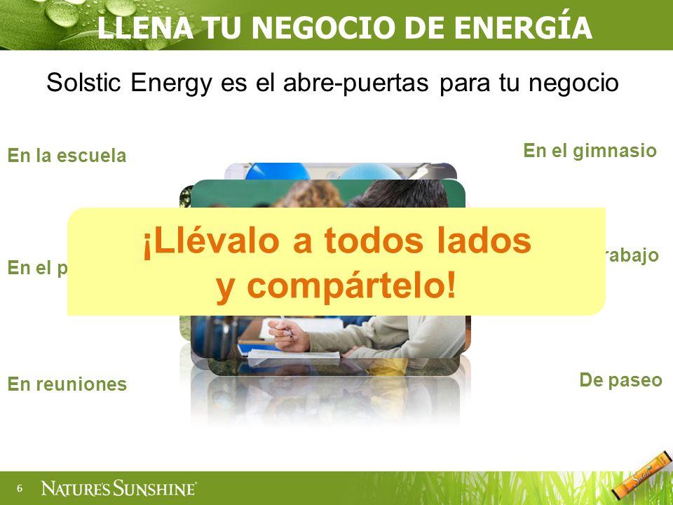 6 Solstic Energy es el abre-puertas para tu negocio LLENA TU NEGOCIO DE ENERGÍA En la escuela En el gimnasio En el parque En el trabajo En reuniones De paseo ¡Llévalo a todos lados y compártelo!