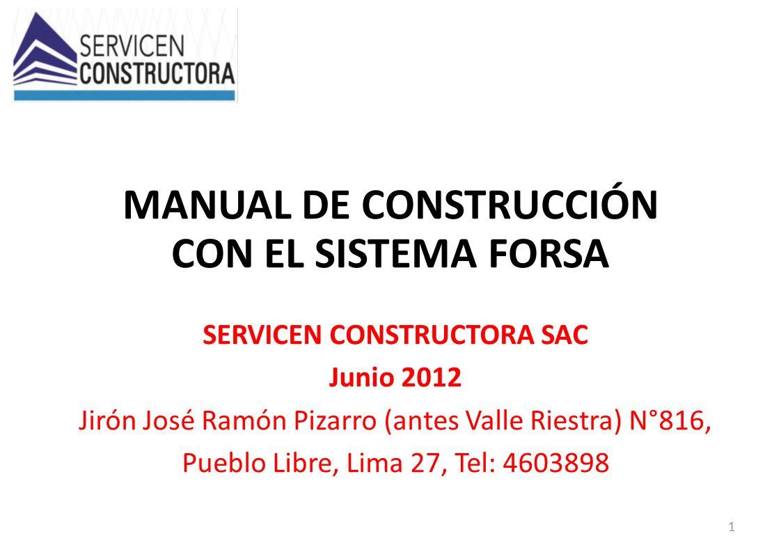 MANUAL DE CONSTRUCCIÓN CON EL SISTEMA FORSA SERVICEN CONSTRUCTORA SAC Junio 2012 Jirón José Ramón Pizarro (antes Valle Riestra) N°816, Pueblo Libre, L