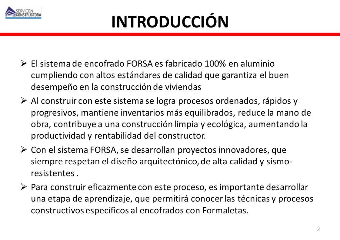 INTRODUCCIÓN El sistema de encofrado FORSA es fabricado 100% en aluminio cumpliendo con altos estándares de calidad que garantiza el buen desempeño en