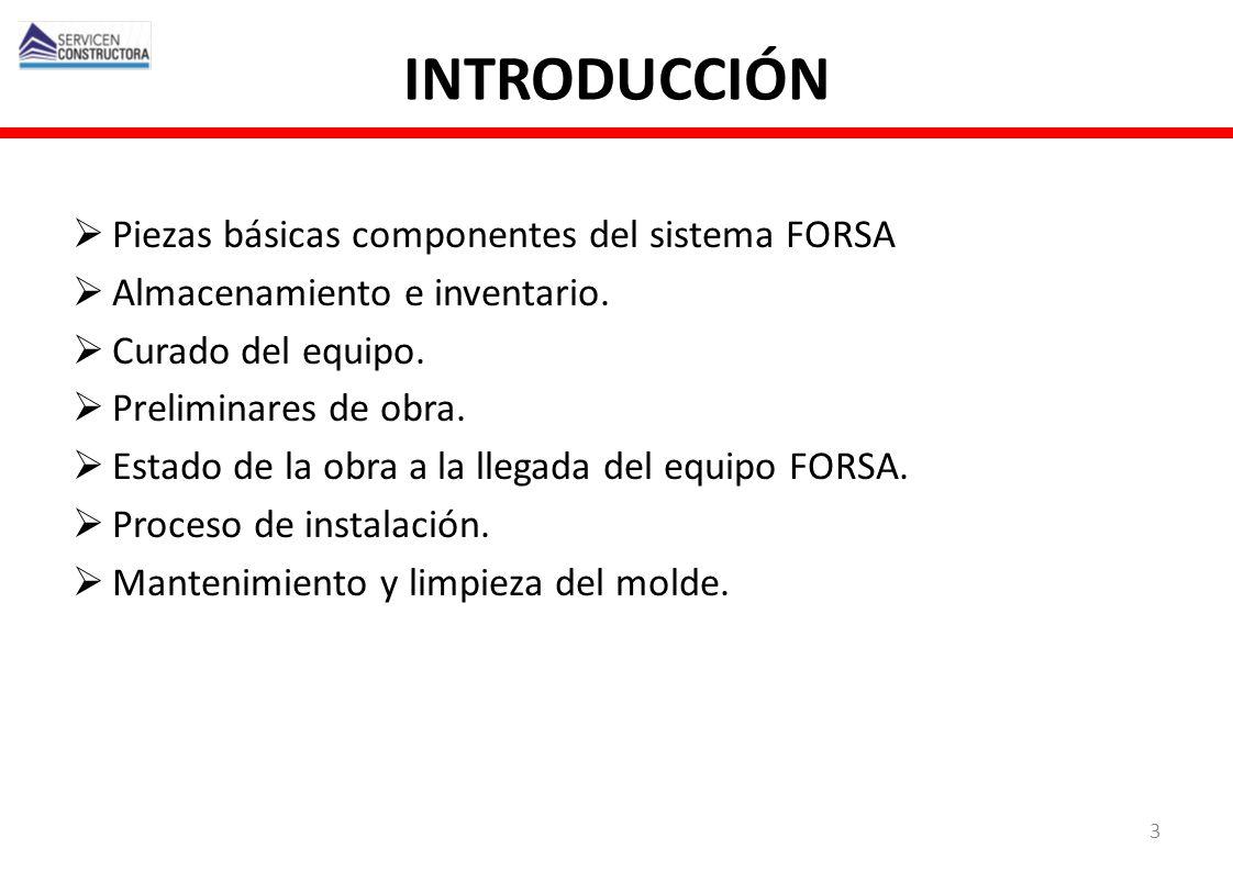 INTRODUCCIÓN Piezas básicas componentes del sistema FORSA Almacenamiento e inventario. Curado del equipo. Preliminares de obra. Estado de la obra a la