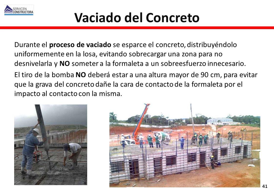 Vaciado del Concreto 41 Durante el proceso de vaciado se esparce el concreto, distribuyéndolo uniformemente en la losa, evitando sobrecargar una zona