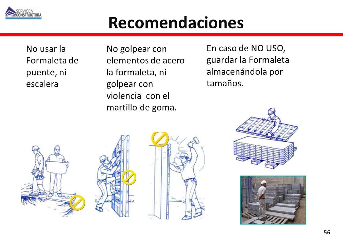 Recomendaciones 56 No usar la Formaleta de puente, ni escalera No golpear con elementos de acero la formaleta, ni golpear con violencia con el martill