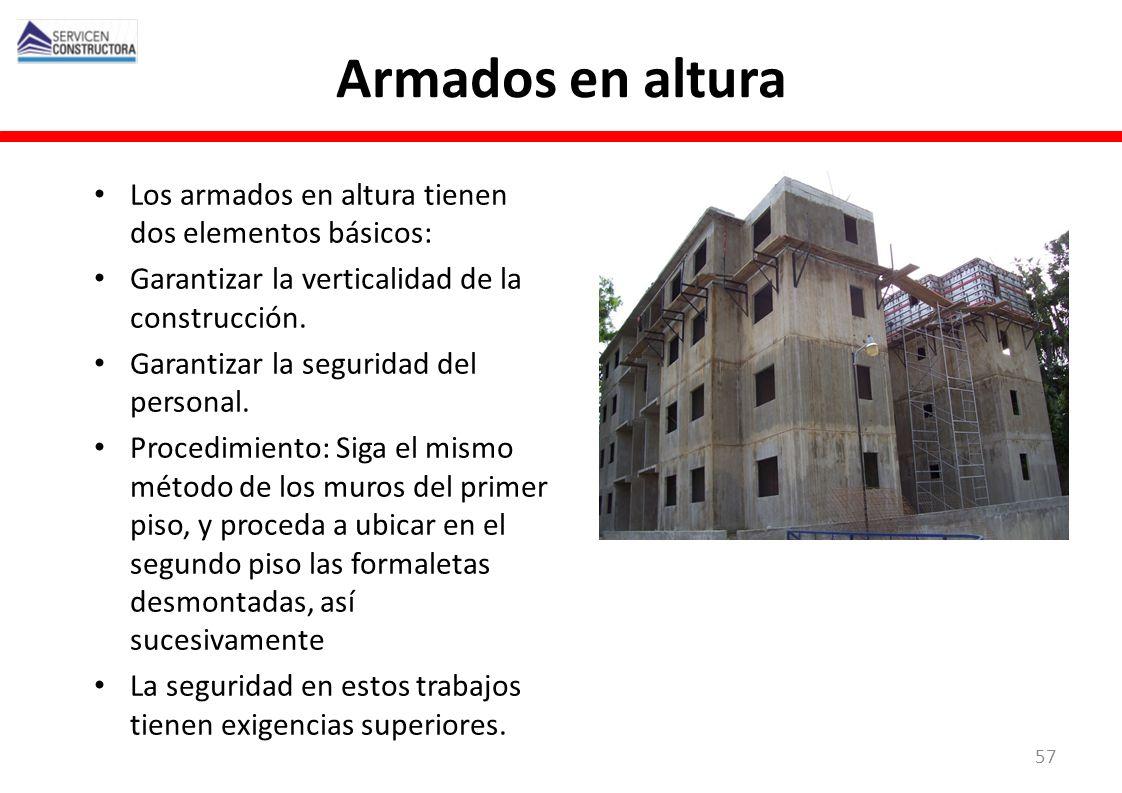 Armados en altura Los armados en altura tienen dos elementos básicos: Garantizar la verticalidad de la construcción. Garantizar la seguridad del perso