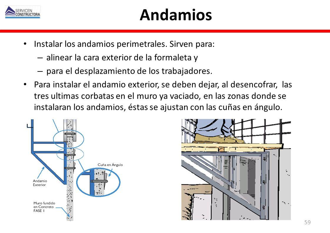 Andamios Instalar los andamios perimetrales. Sirven para: – alinear la cara exterior de la formaleta y – para el desplazamiento de los trabajadores. P