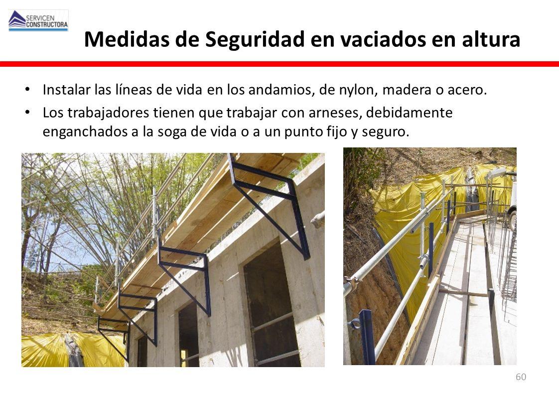 Medidas de Seguridad en vaciados en altura Instalar las líneas de vida en los andamios, de nylon, madera o acero. Los trabajadores tienen que trabajar
