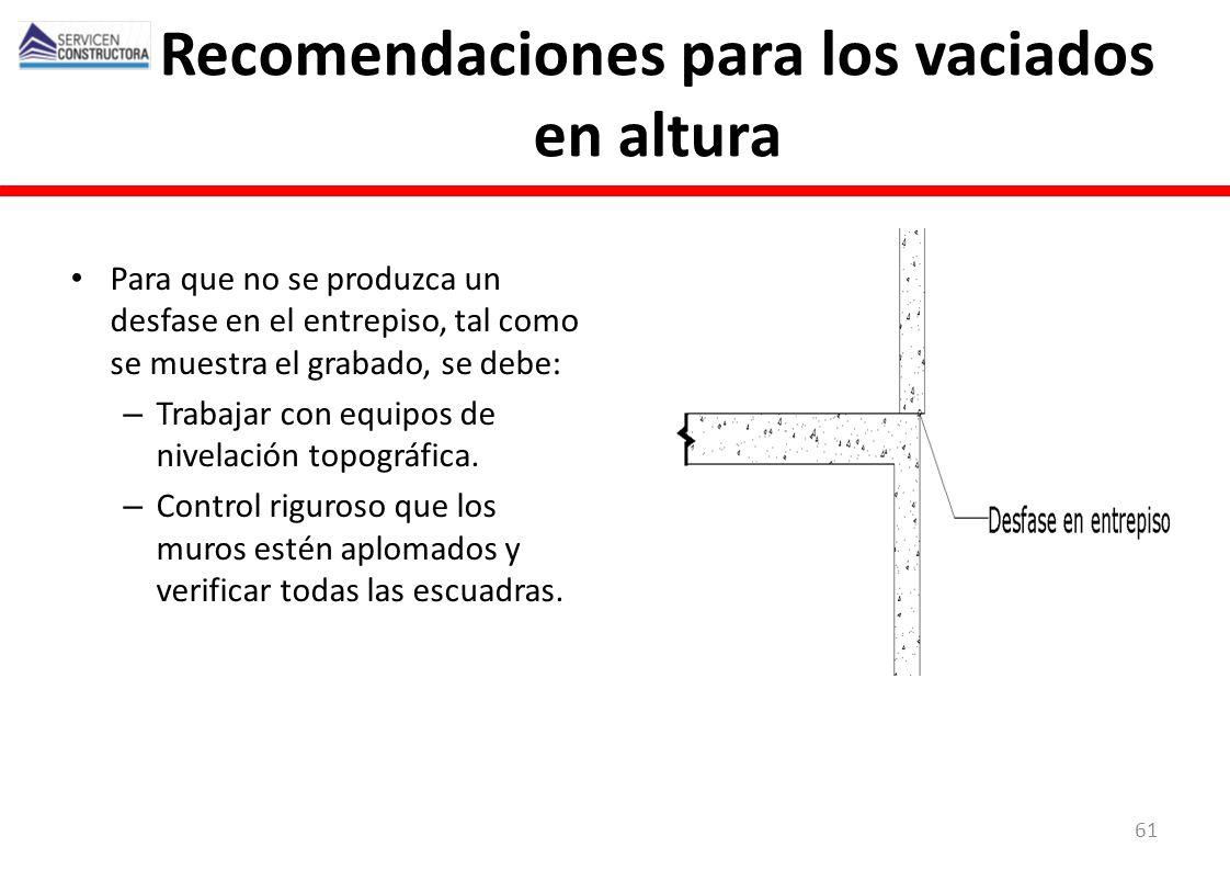 Recomendaciones para los vaciados en altura Para que no se produzca un desfase en el entrepiso, tal como se muestra el grabado, se debe: – Trabajar co
