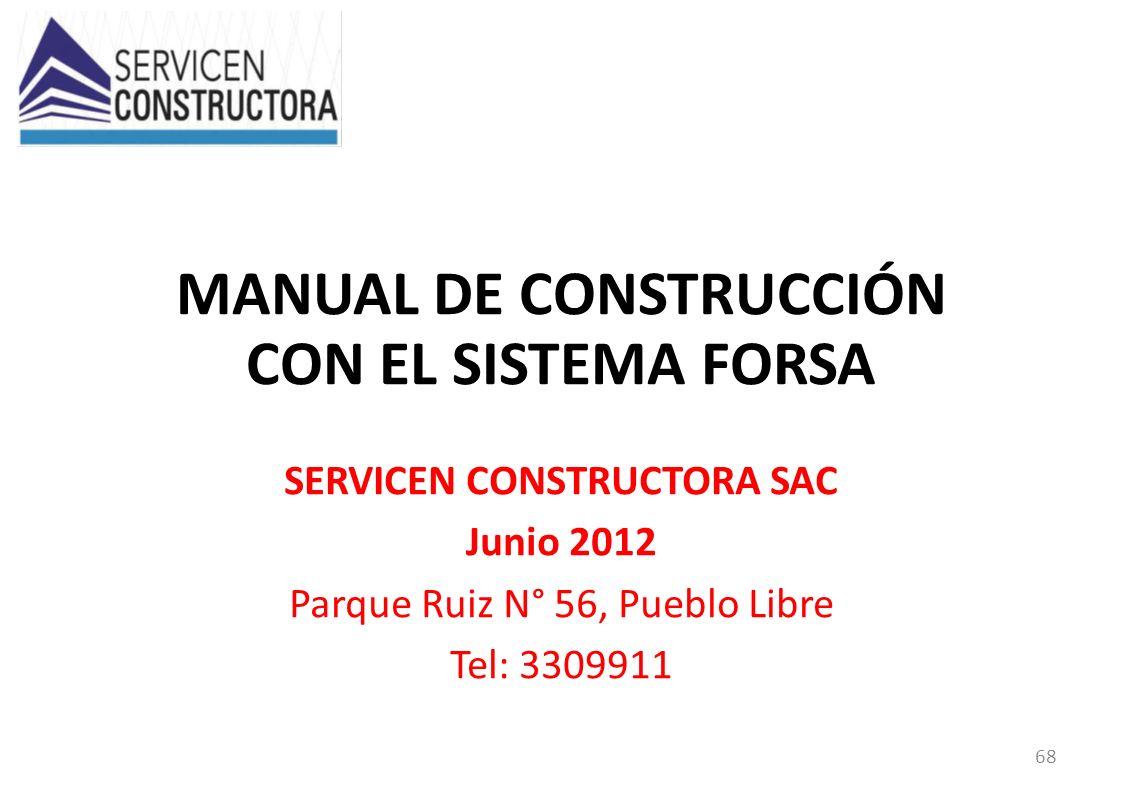 MANUAL DE CONSTRUCCIÓN CON EL SISTEMA FORSA SERVICEN CONSTRUCTORA SAC Junio 2012 Parque Ruiz N° 56, Pueblo Libre Tel: 3309911 68