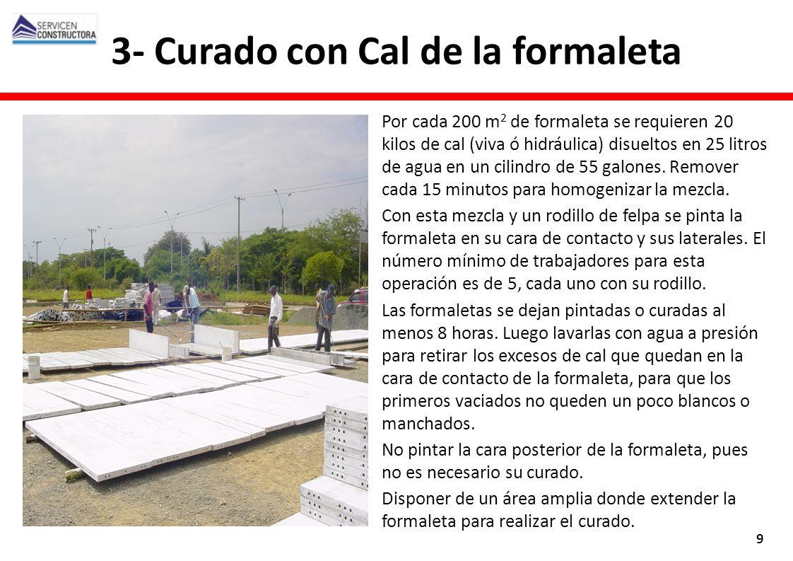 Por cada 200 m 2 de formaleta se requieren 20 kilos de cal (viva ó hidráulica) disueltos en 25 litros de agua en un cilindro de 55 galones. Remover ca