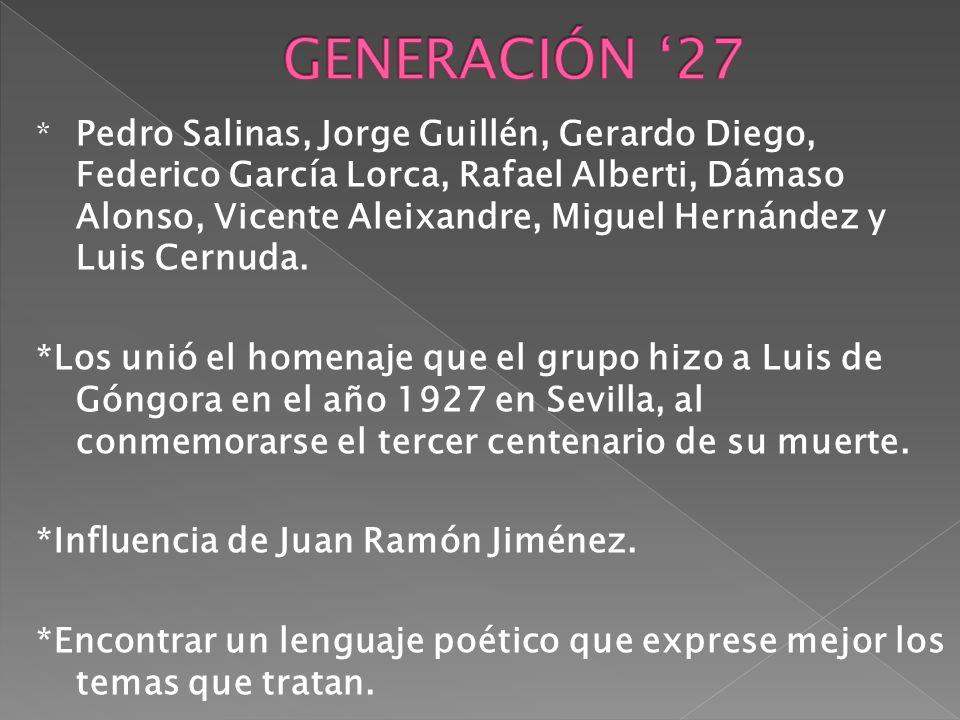 * Pedro Salinas, Jorge Guillén, Gerardo Diego, Federico García Lorca, Rafael Alberti, Dámaso Alonso, Vicente Aleixandre, Miguel Hernández y Luis Cernuda.