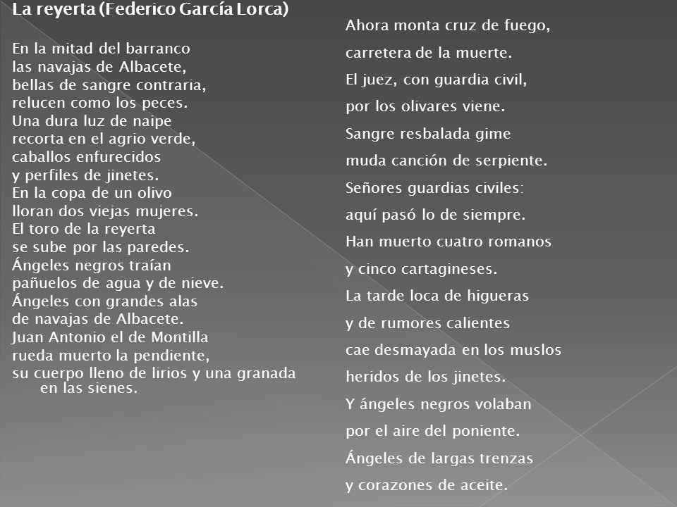 La reyerta (Federico García Lorca) En la mitad del barranco las navajas de Albacete, bellas de sangre contraria, relucen como los peces.