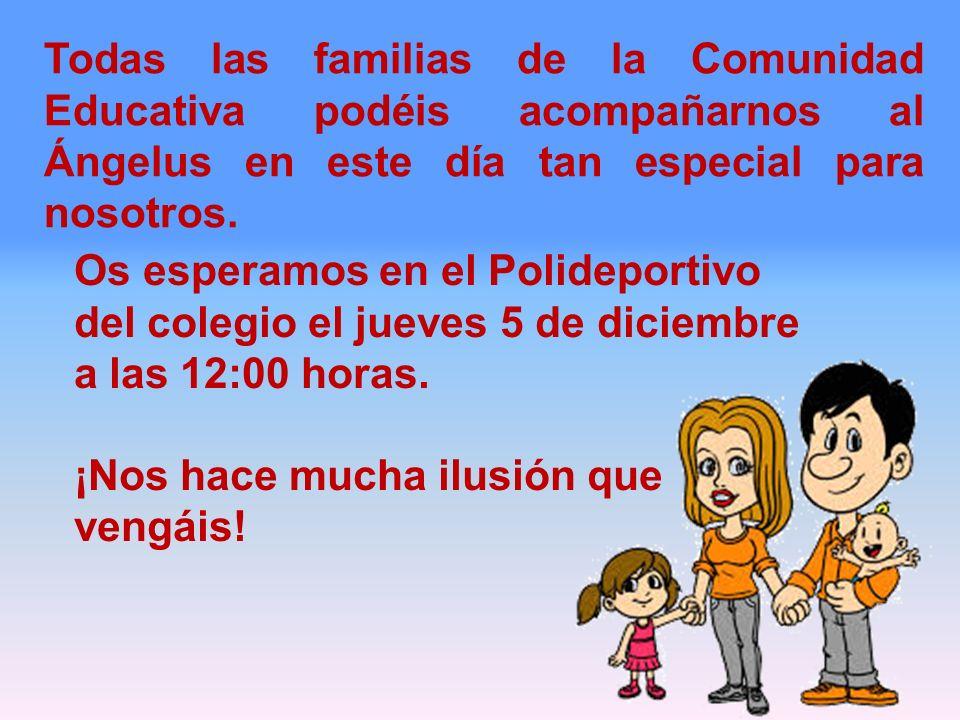 Todas las familias de la Comunidad Educativa podéis acompañarnos al Ángelus en este día tan especial para nosotros. Os esperamos en el Polideportivo d