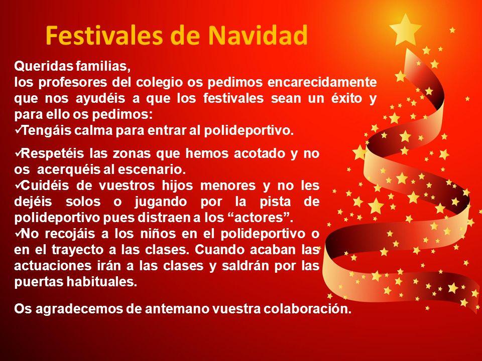 Festivales de Navidad Queridas familias, los profesores del colegio os pedimos encarecidamente que nos ayudéis a que los festivales sean un éxito y pa