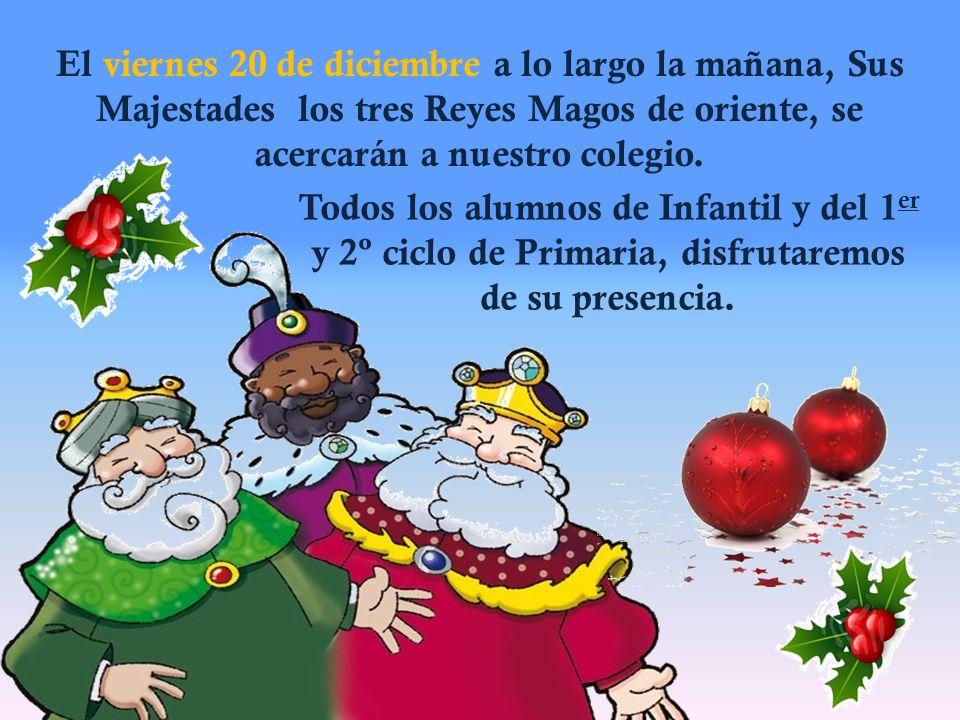 El viernes 20 de diciembre a lo largo la mañana, Sus Majestades los tres Reyes Magos de oriente, se acercarán a nuestro colegio. Todos los alumnos de