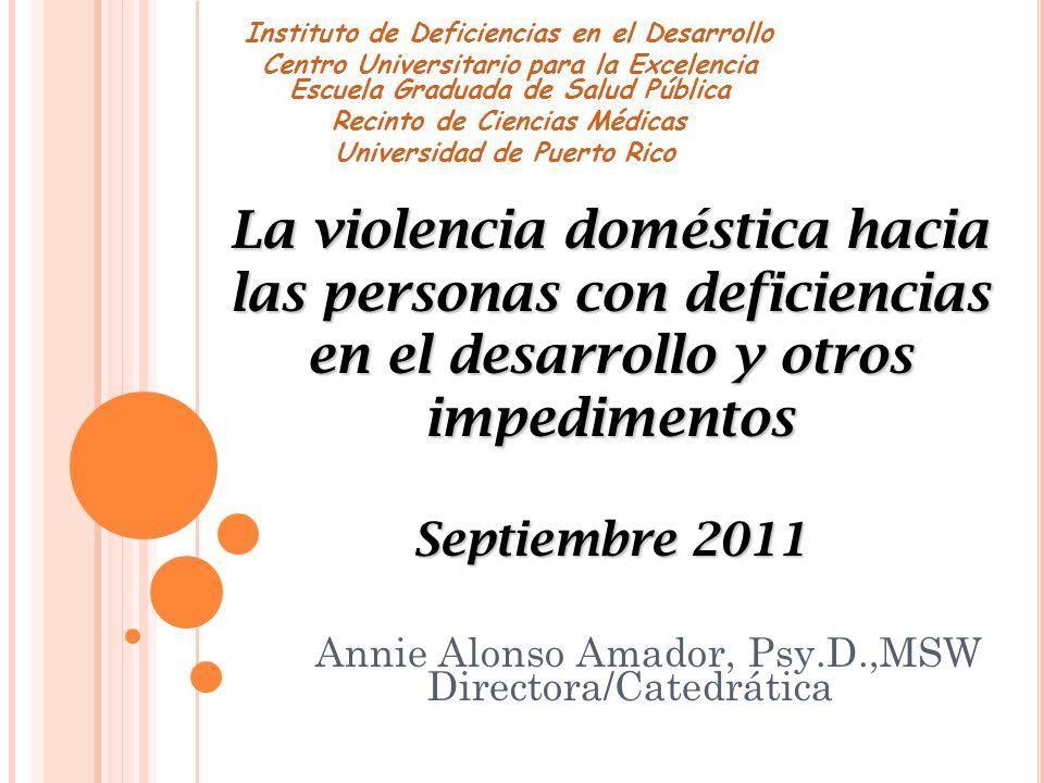 Annie Alonso Amador, Psy.D.,MSW Directora/Catedrática Instituto de Deficiencias en el Desarrollo Centro Universitario para la Excelencia Escuela Gradu