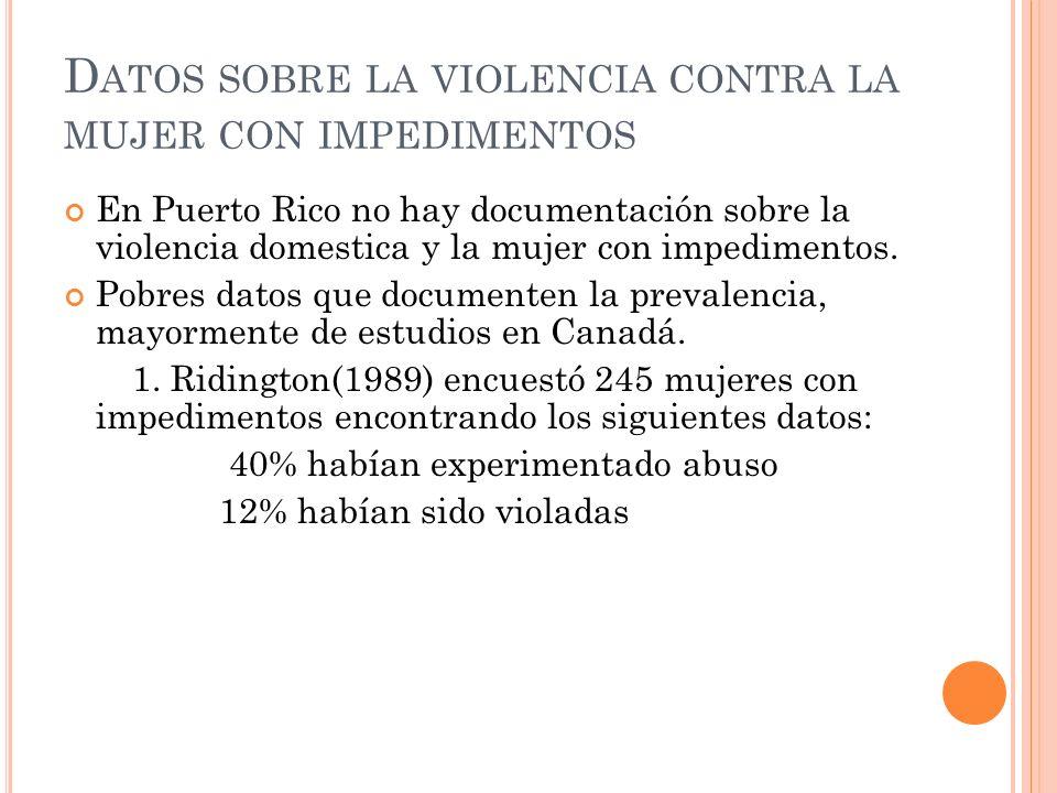D ATOS SOBRE LA VIOLENCIA CONTRA LA MUJER CON IMPEDIMENTOS En Puerto Rico no hay documentación sobre la violencia domestica y la mujer con impedimento