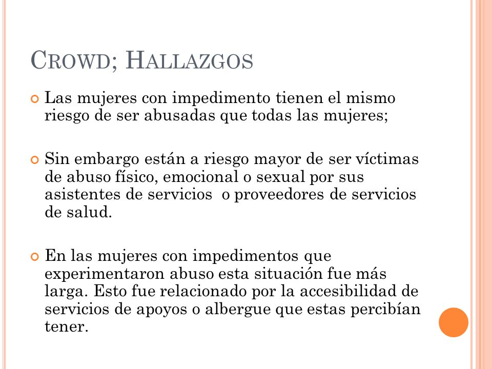 C ROWD ; H ALLAZGOS Las mujeres con impedimento tienen el mismo riesgo de ser abusadas que todas las mujeres; Sin embargo están a riesgo mayor de ser