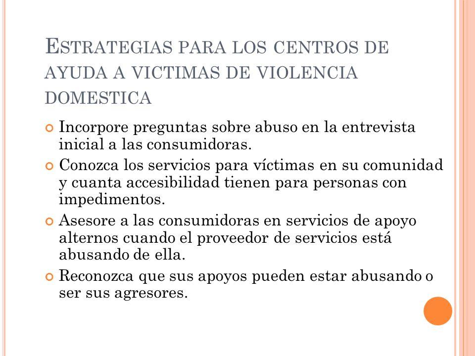 E STRATEGIAS PARA LOS CENTROS DE AYUDA A VICTIMAS DE VIOLENCIA DOMESTICA Incorpore preguntas sobre abuso en la entrevista inicial a las consumidoras.