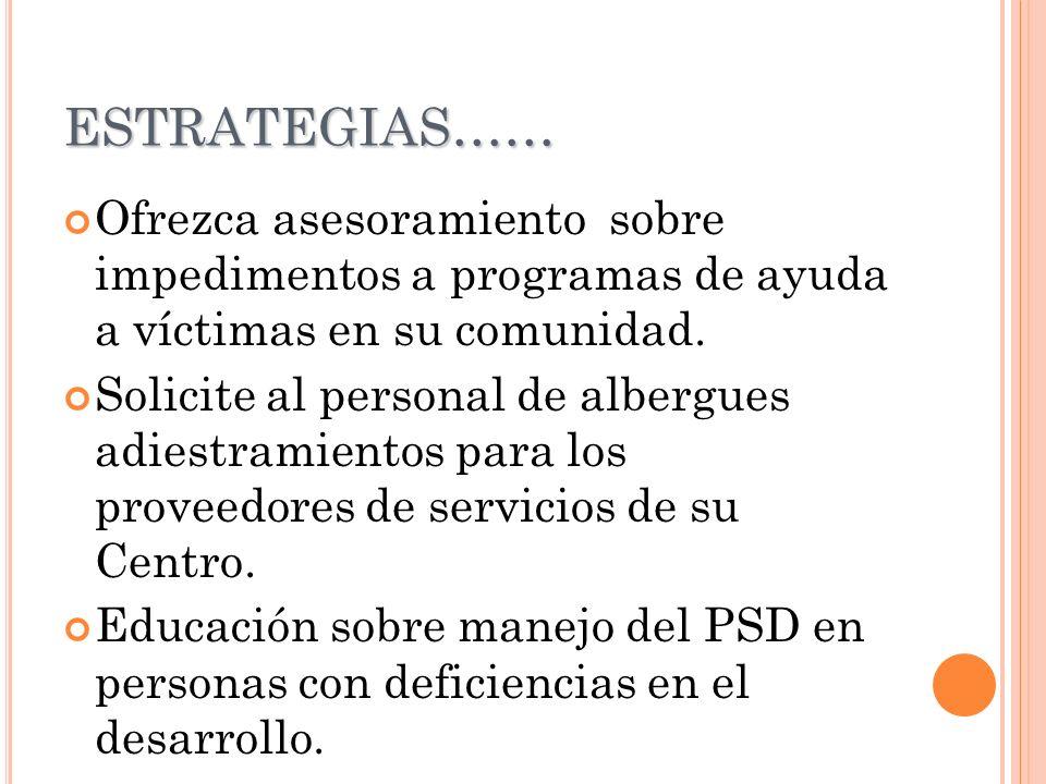 ESTRATEGIAS…… Ofrezca asesoramiento sobre impedimentos a programas de ayuda a víctimas en su comunidad. Solicite al personal de albergues adiestramien